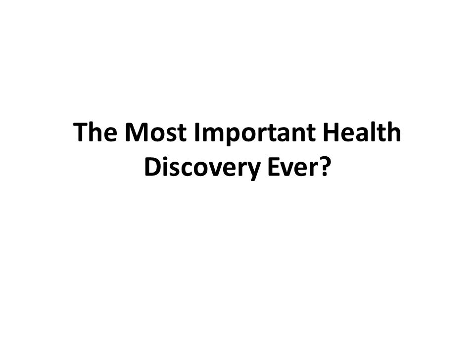 The Most Important Health Discovery Ever?
