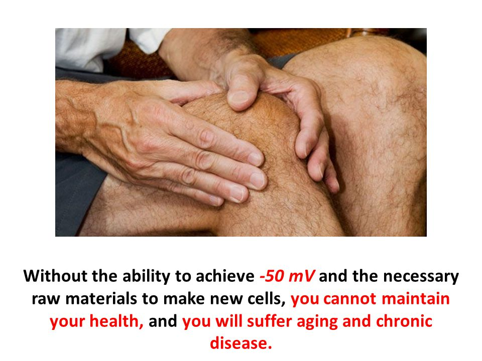 Without the ability to achieve -50 mV and the necessary raw materials to make new cells, you cannot maintain your health, and you will suffer aging an