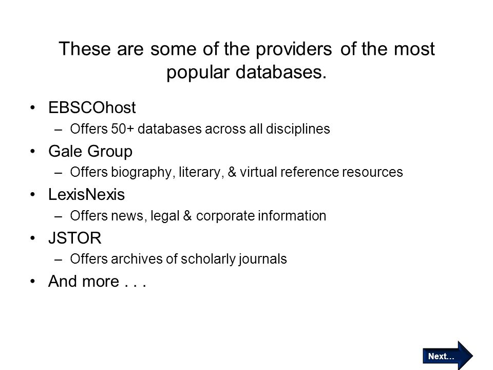 These are some of the providers of the most popular databases. EBSCOhost –Offers 50+ databases across all disciplines Gale Group –Offers biography, li