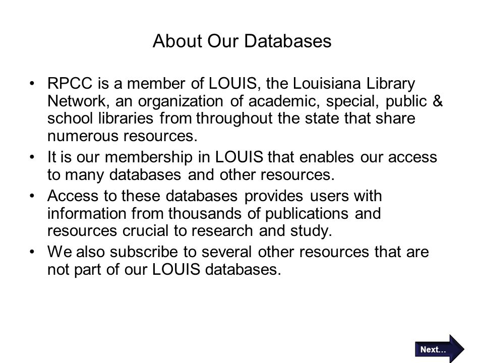 About Our Databases RPCC is a member of LOUIS, the Louisiana Library Network, an organization of academic, special, public & school libraries from throughout the state that share numerous resources.