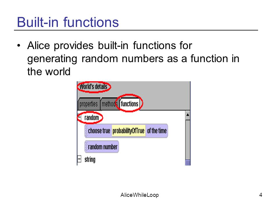 AliceWhileLoop4 Built-in functions Alice provides built-in functions for generating random numbers as a function in the world