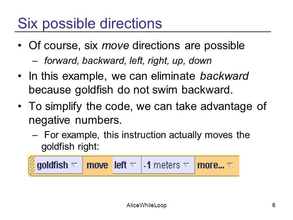 AliceWhileLoop6 Six possible directions Of course, six move directions are possible – forward, backward, left, right, up, down In this example, we can