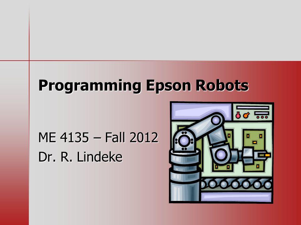 Programming Epson Robots ME 4135 – Fall 2012 Dr. R. Lindeke