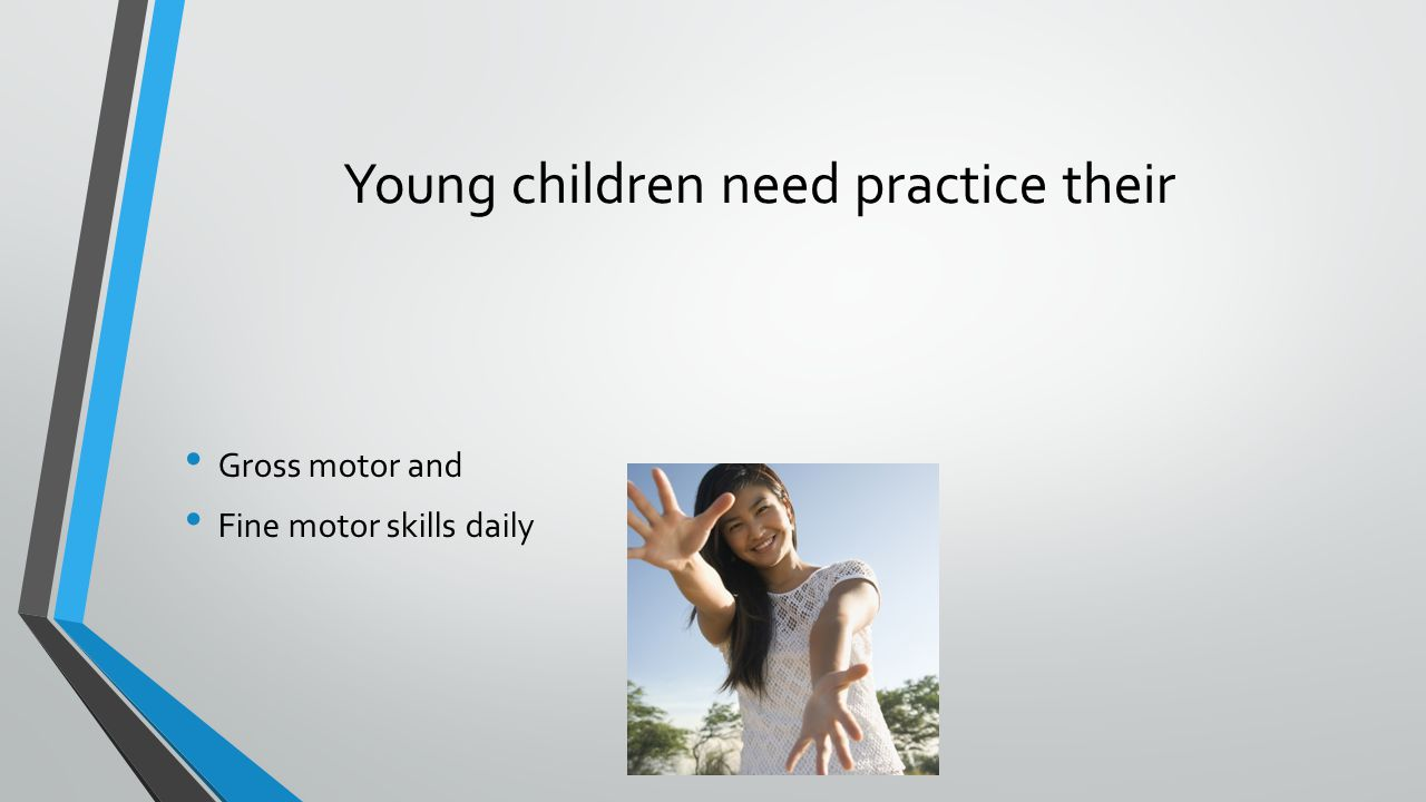 Young children need practice their Gross motor and Fine motor skills daily