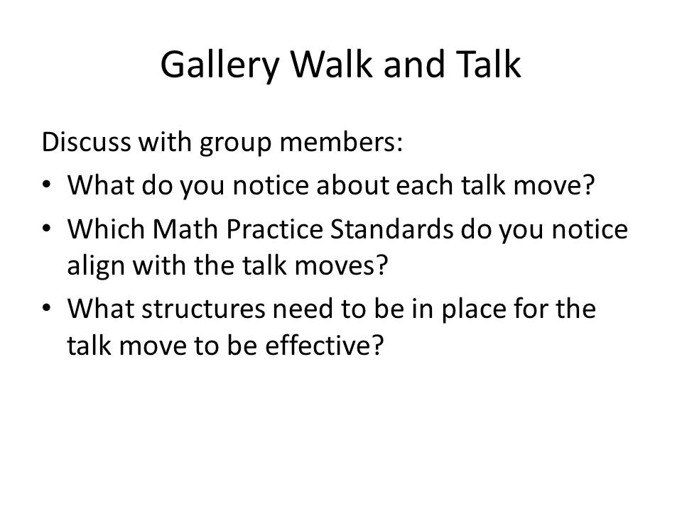Gallery Walk and Talk Discuss with group members: What do you notice about each talk move? Which Math Practice Standards do you notice align with the