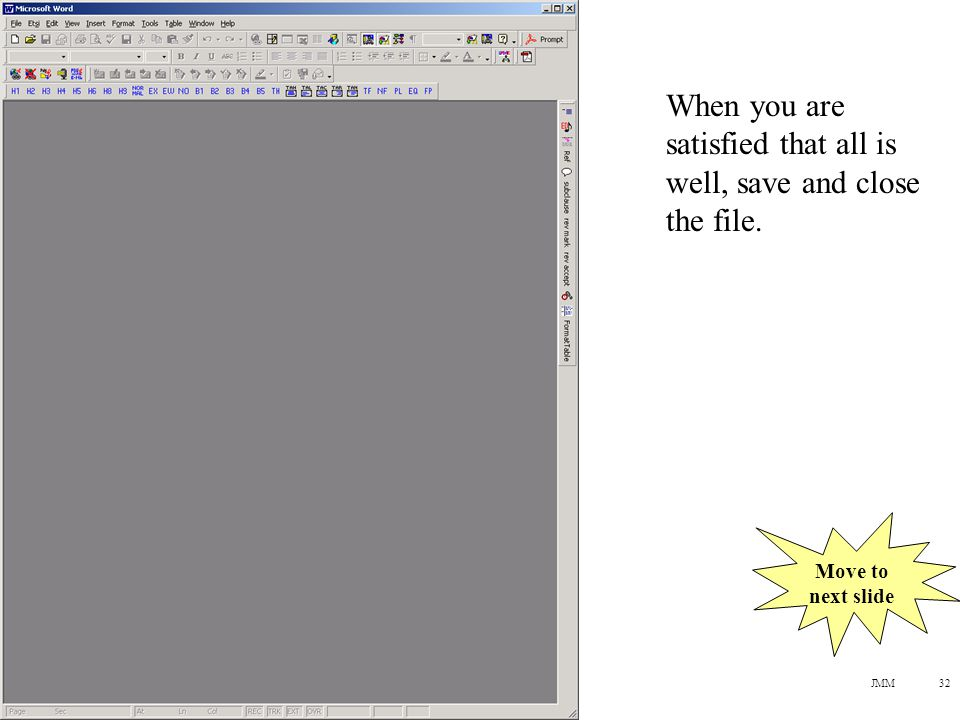 JMM32 When you are satisfied that all is well, save and close the file. Move to next slide