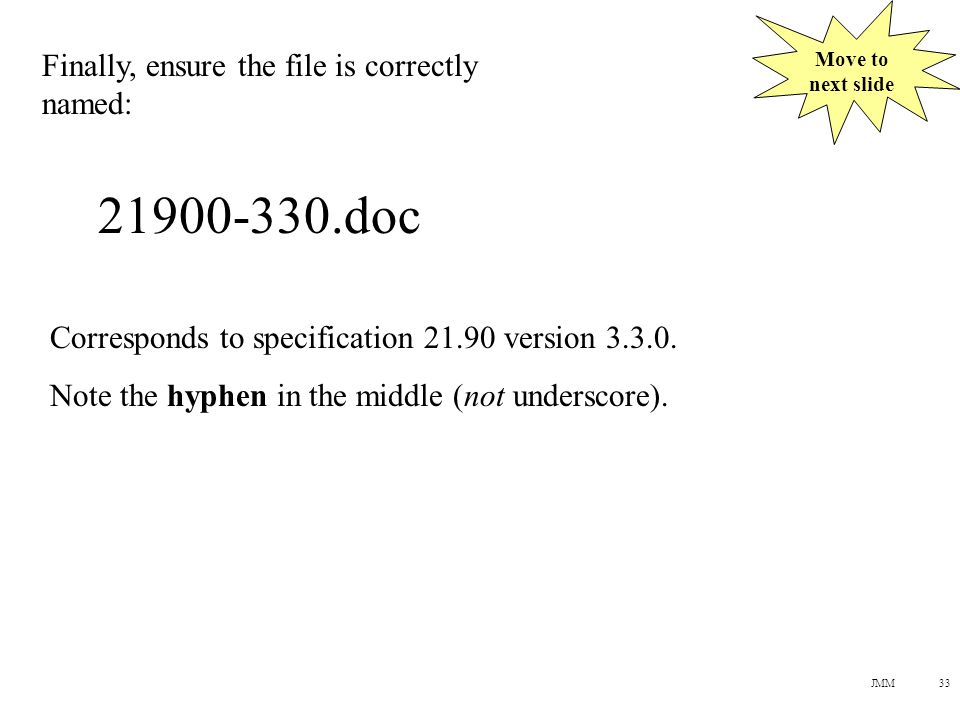 JMM33 Finally, ensure the file is correctly named: 21900-330.doc Corresponds to specification 21.90 version 3.3.0.