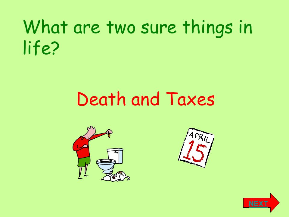 What are two sure things in life NEXT Death and Taxes