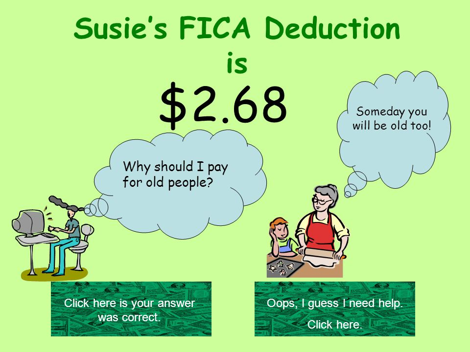 Susie's FICA Deduction is $2.68 Why should I pay for old people.