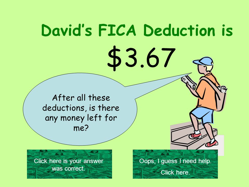 David's FICA Deduction is $3.67 After all these deductions, is there any money left for me.