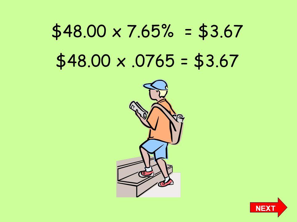$48.00 x 7.65% = $3.67 $48.00 x.0765 = $3.67 NEXT