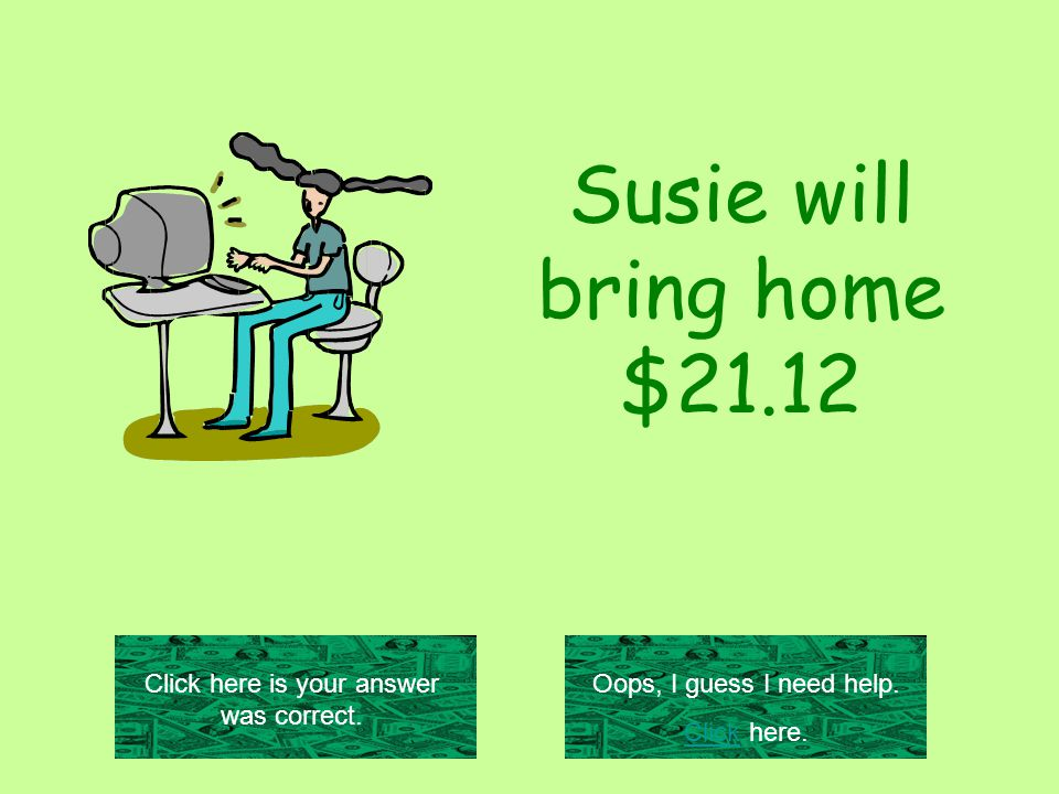 Susie will bring home $21.12 Click here is your answer was correct.