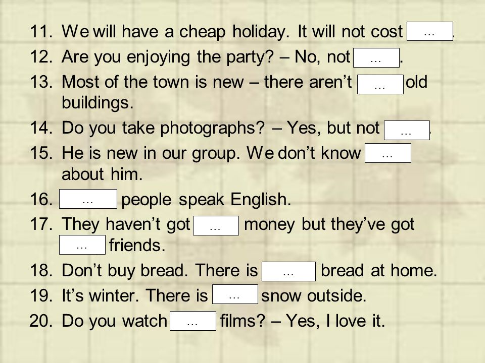 11.We will have a cheap holiday.It will not cost much.