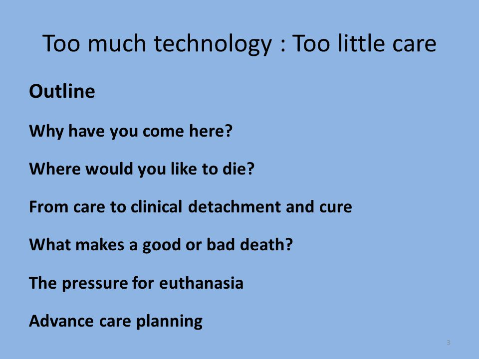 Too much technology : Too little care Outline Why have you come here.