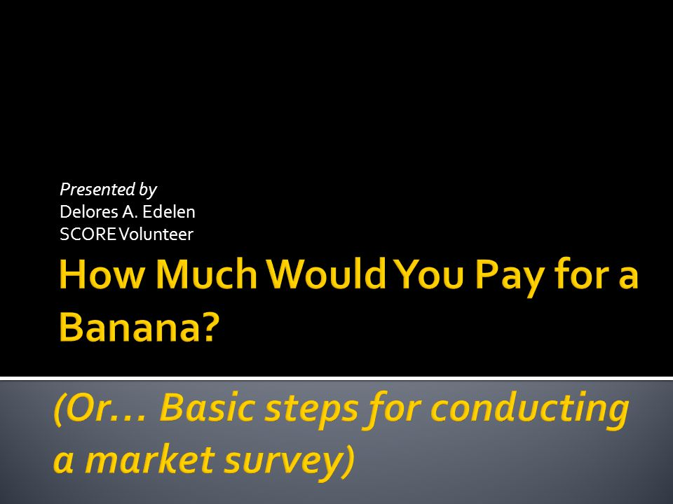  Sample Wordings  Which is better: How much would you pay for a banana.