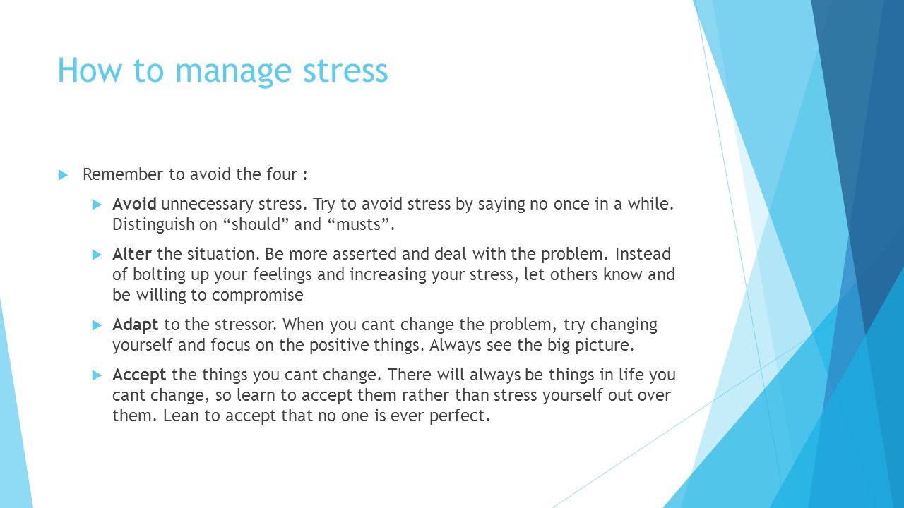 """How to manage stress  Remember to avoid the four :  Avoid unnecessary stress. Try to avoid stress by saying no once in a while. Distinguish on """"shou"""