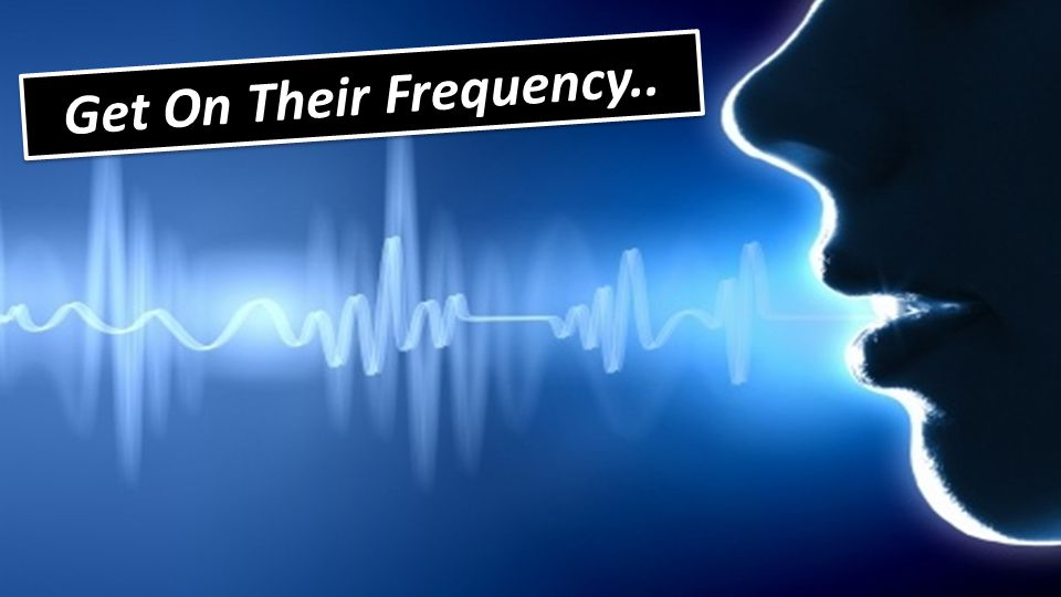 Get On Their Frequency..