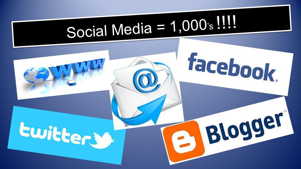 Social Media = 1,000 's !!!!