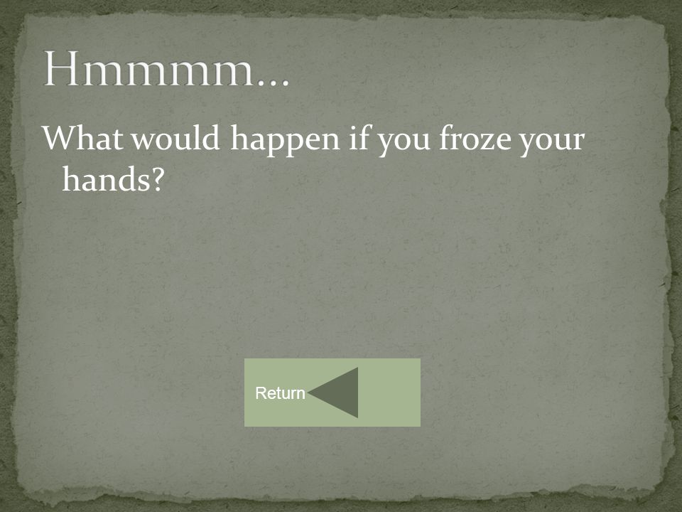 What would happen if you froze your hands Return