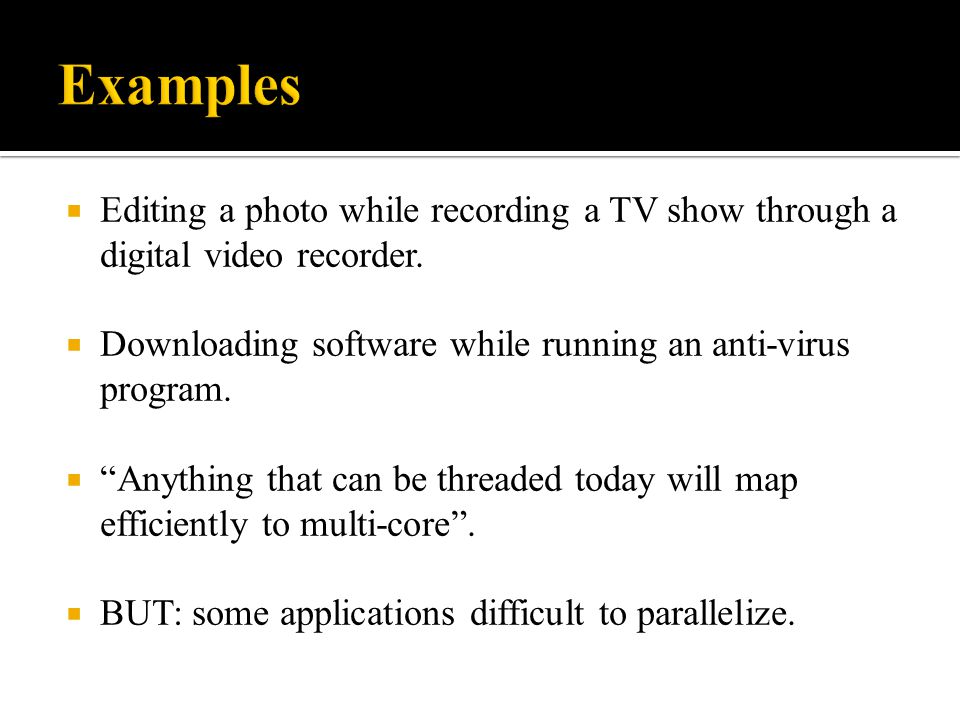 " Editing a photo while recording a TV show through a digital video recorder.  Downloading software while running an anti-virus program.  ""Anything"