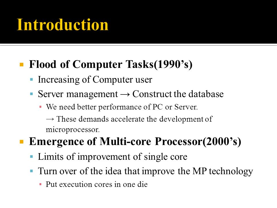  Flood of Computer Tasks(1990's)  Increasing of Computer user  Server management → Construct the database ▪ We need better performance of PC or Ser