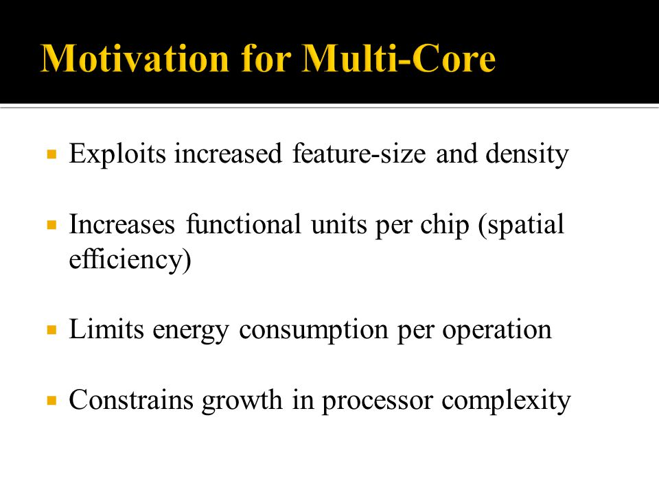  Most major OS support multi-core today. OS perceives each core as a separate processor.