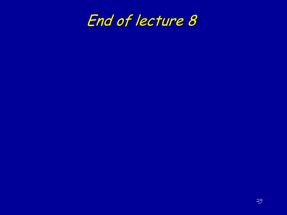29 End of lecture 8