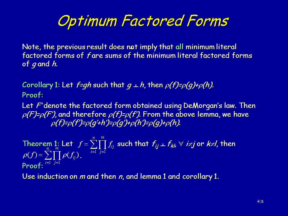 43 Note, the previous result does not imply that all minimum literal factored forms of f are sums of the minimum literal factored forms of g and h.