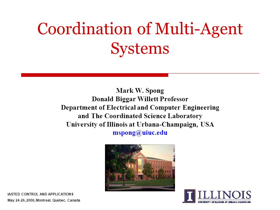 IASTED CONTROL AND APPLICATIONS May 24-26, 2006, Montreal, Quebec, Canada Introduction  The problem of coordination of multiple agents arises in numerous applications, both in natural and in man-made systems.