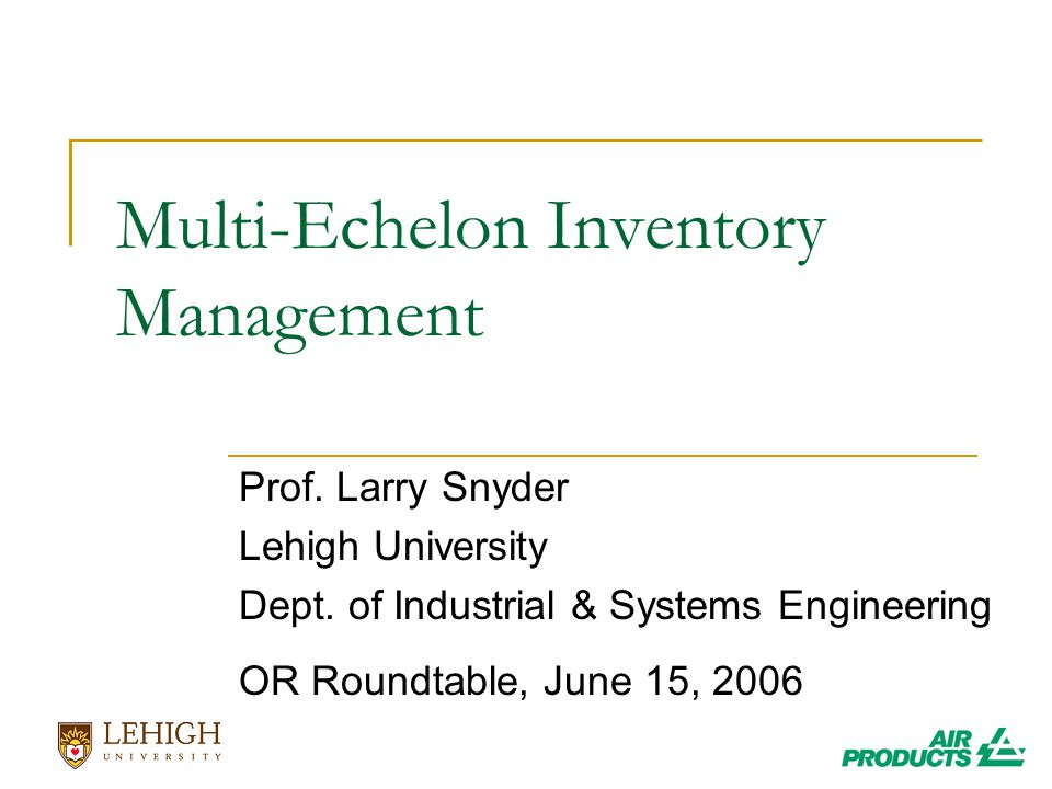 Multi-Echelon Inventory Management Prof. Larry Snyder Lehigh University Dept.