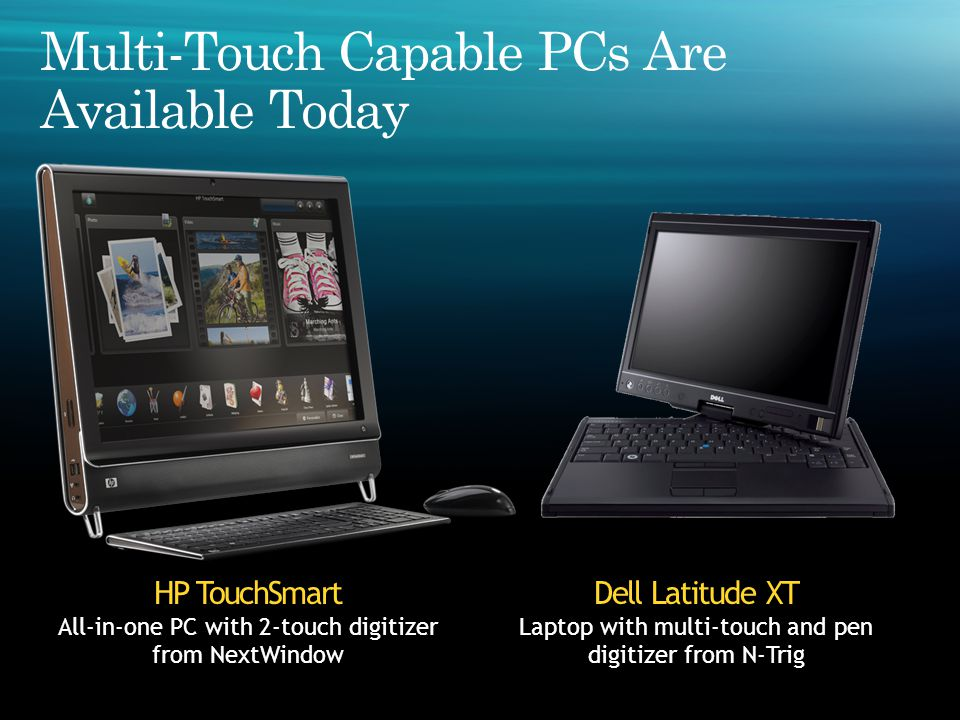 HP TouchSmart All-in-one PC with 2-touch digitizer from NextWindow Dell Latitude XT Laptop with multi-touch and pen digitizer from N-Trig