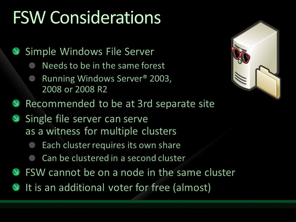 FSW Considerations Simple Windows File Server Needs to be in the same forest Running Windows Server® 2003, 2008 or 2008 R2 Recommended to be at 3rd se