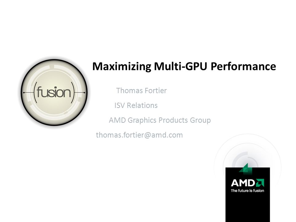 Maximizing Multi-GPU Performance Interframe Dependencies  There are many ways to update resources using the GPU: Drawing to Vertex / Index Buffers Stream Out CopyResource() CopySubresourceRegion() GenerateMips() ResolveSubresource() Etc…