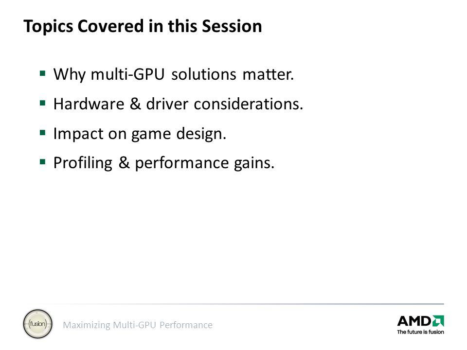 Maximizing Multi-GPU Performance Dual-GPU boards Multi-board systems Hybrid graphics Why Multi-GPU Solutions Matter