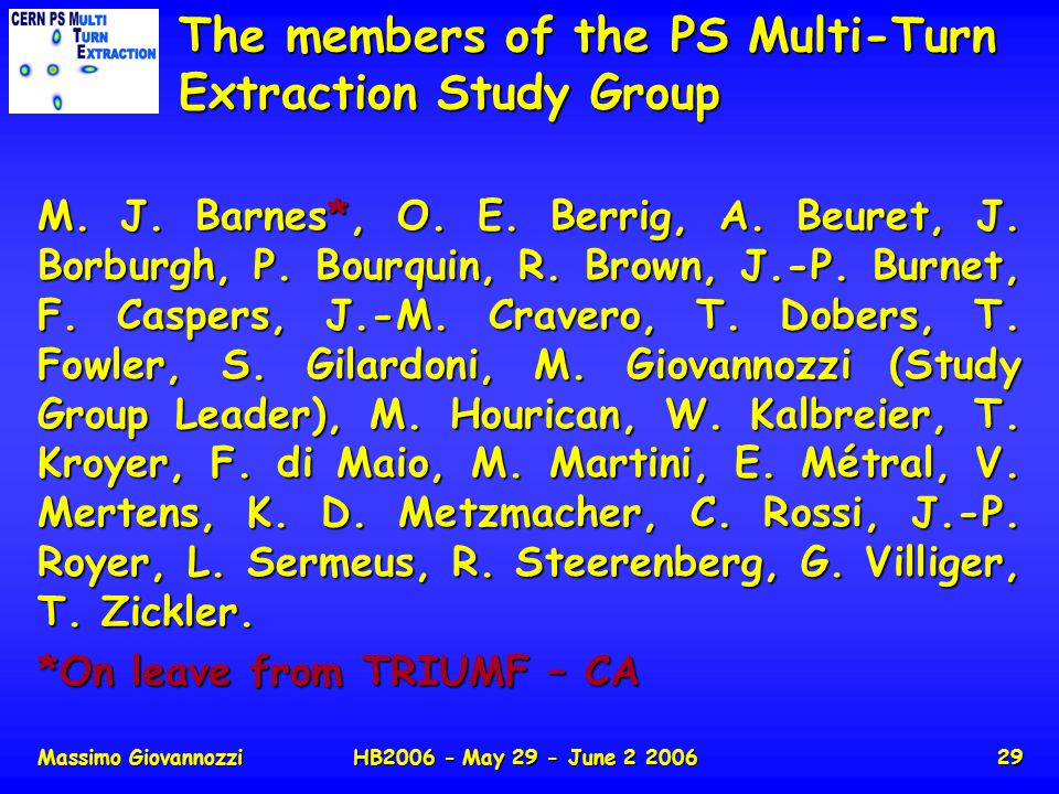 Massimo GiovannozziHB2006 - May 29 - June 2 200629 The members of the PS Multi-Turn Extraction Study Group M.