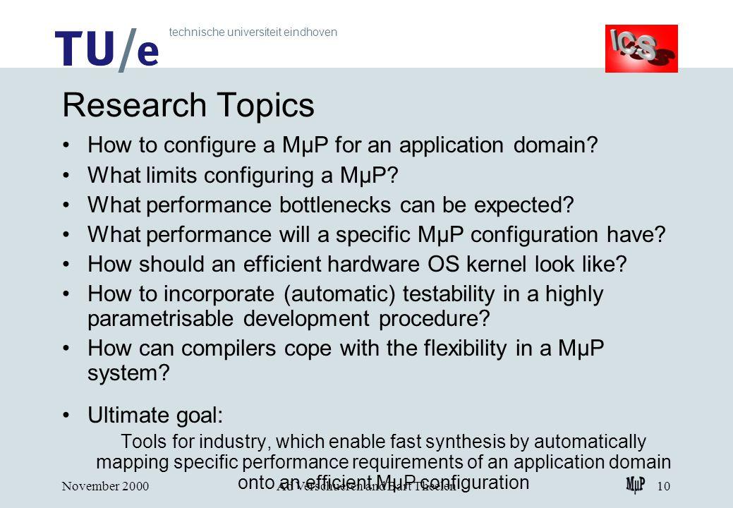 technische universiteit eindhoven November 2000Ad Verschueren and Bart Theelen10 Research Topics How to configure a MμP for an application domain.