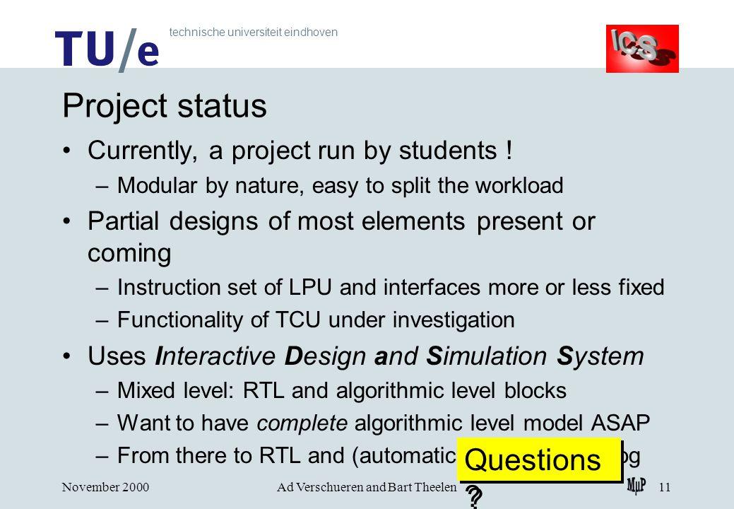 technische universiteit eindhoven November 2000Ad Verschueren and Bart Theelen11 Project status Currently, a project run by students .