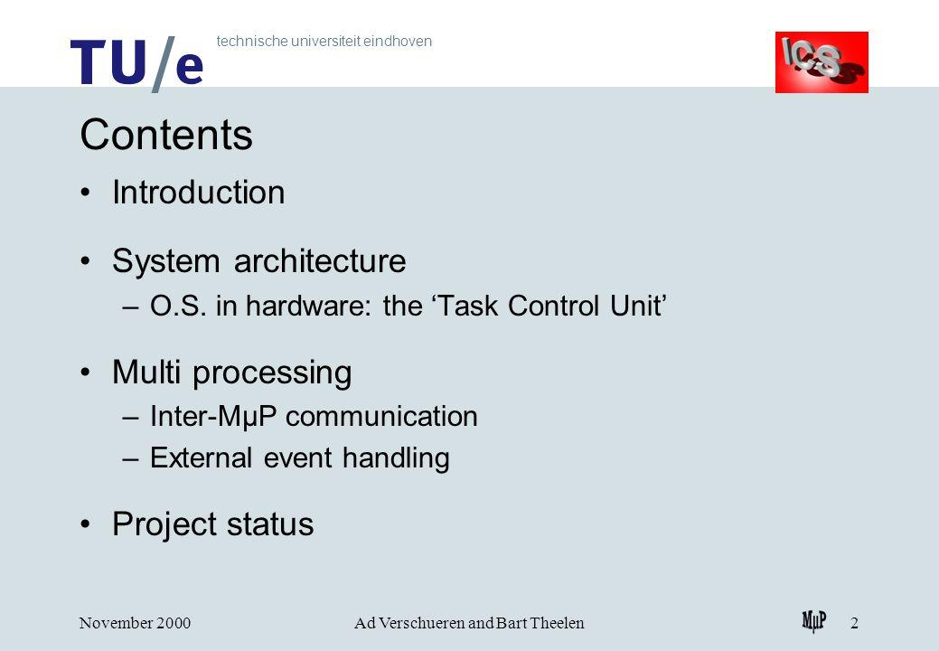 technische universiteit eindhoven November 2000Ad Verschueren and Bart Theelen2 Contents Introduction System architecture –O.S.