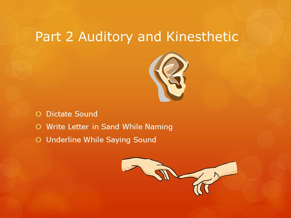 Part 2 Auditory and Kinesthetic  Dictate Sound  Write Letter in Sand While Naming  Underline While Saying Sound