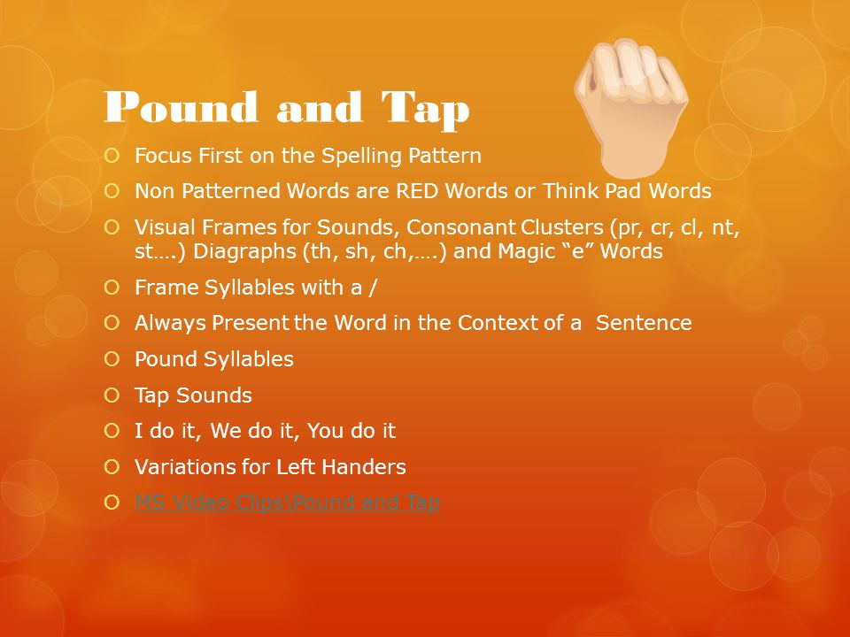 Pound and Tap  Focus First on the Spelling Pattern  Non Patterned Words are RED Words or Think Pad Words  Visual Frames for Sounds, Consonant Clust