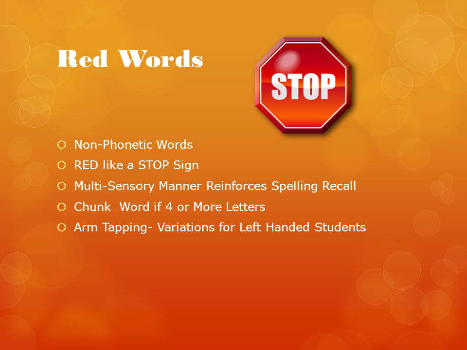 Red Words  Non-Phonetic Words  RED like a STOP Sign  Multi-Sensory Manner Reinforces Spelling Recall  Chunk Word if 4 or More Letters  Arm Tappin