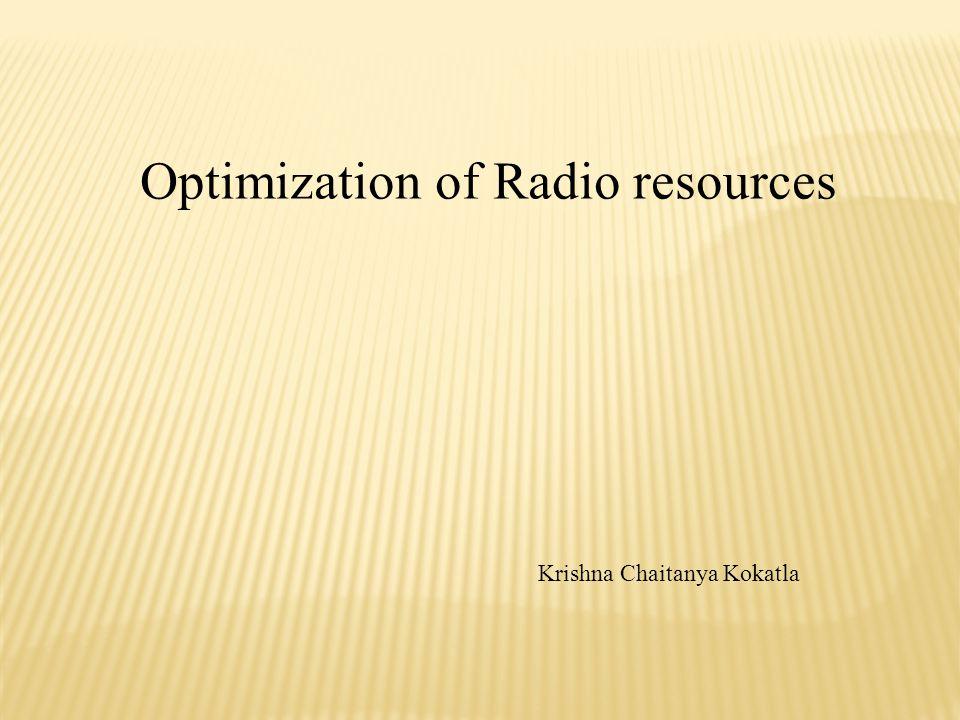 Optimization of Radio resources Krishna Chaitanya Kokatla