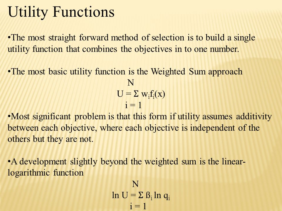 Utility Functions The most straight forward method of selection is to build a single utility function that combines the objectives in to one number. T