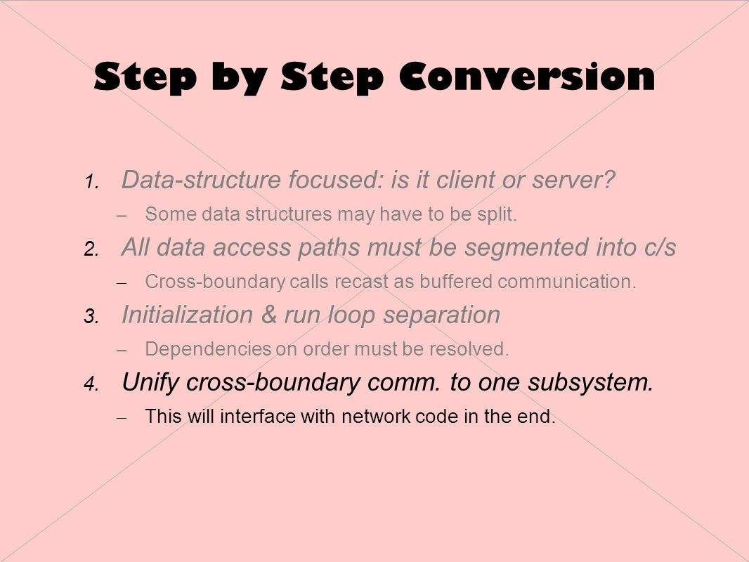 Step by Step Conversion 1. Data-structure focused: is it client or server.