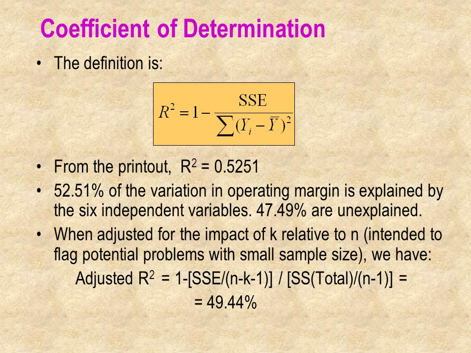 The definition is: From the printout, R 2 = 0.5251 52.51% of the variation in operating margin is explained by the six independent variables.