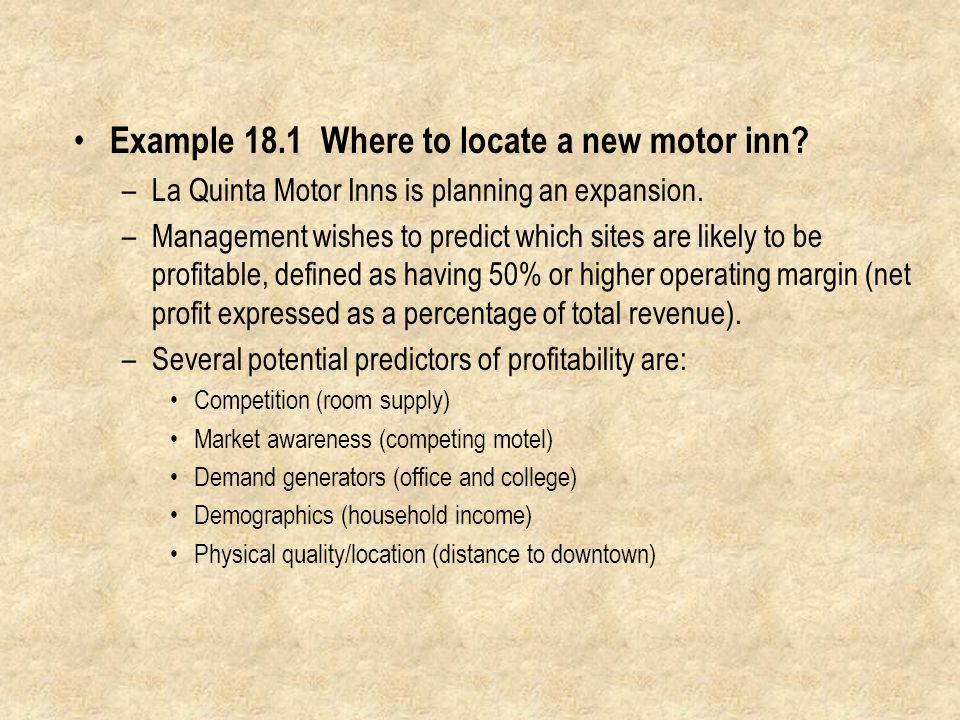 Example 18.1 Where to locate a new motor inn. –La Quinta Motor Inns is planning an expansion.