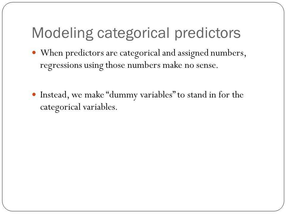 Modeling categorical predictors When predictors are categorical and assigned numbers, regressions using those numbers make no sense.