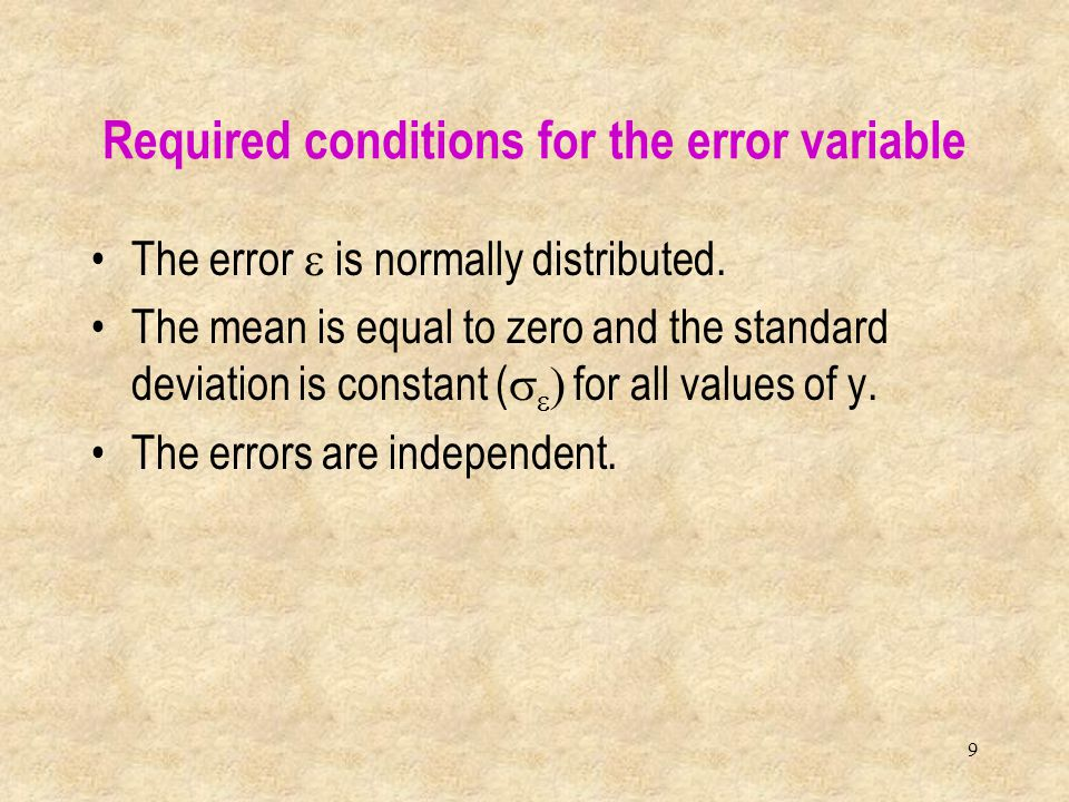 9 The error  is normally distributed. The mean is equal to zero and the standard deviation is constant (    for all values of y. The errors are i