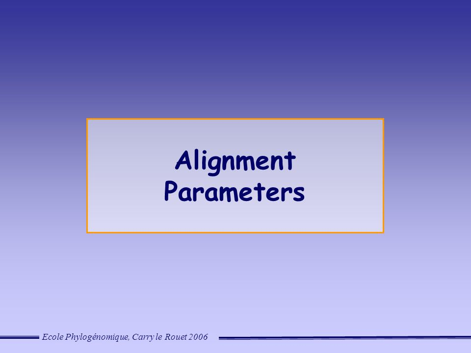 Ecole Phylogénomique, Carry le Rouet 2006 Alignment Parameters