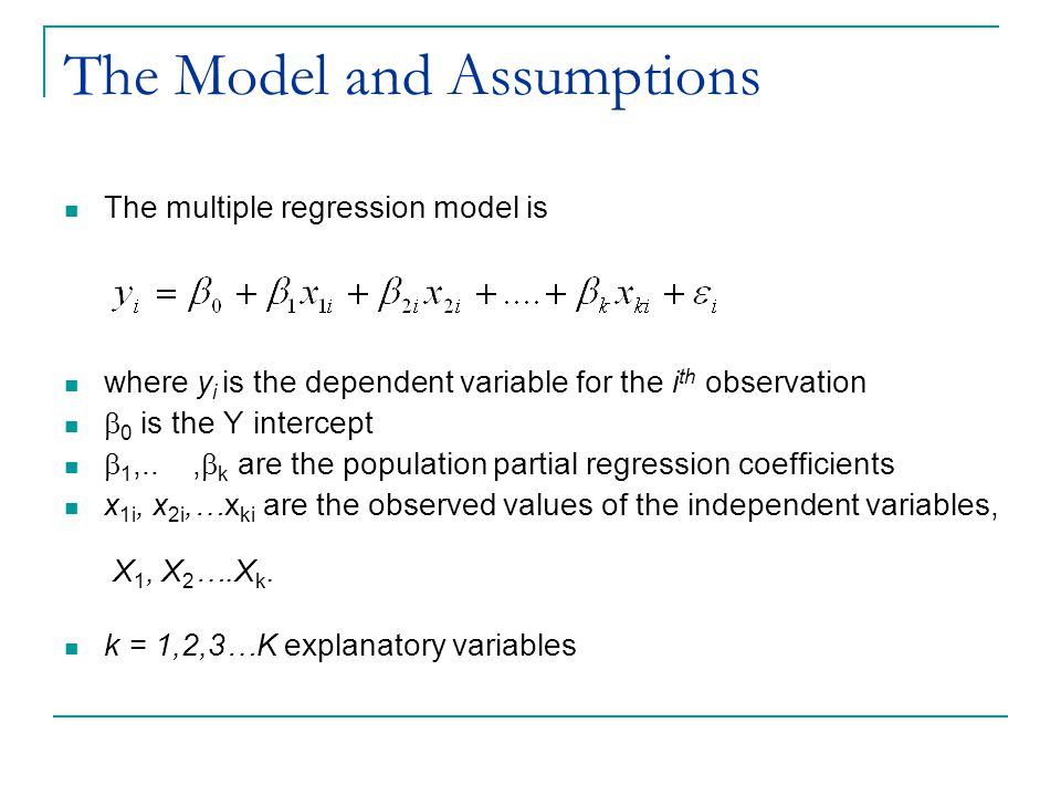 The Model and Assumptions The assumptions of the model are the same as those discussed for simple regression  The expected value of Y for the given Xs is a linear function of the Xs  The standard deviation of the Y terms for given X values is a constant, designated as  y x  The observations, y i, are statistically independent  The distribution of the Y values (error terms) is normal